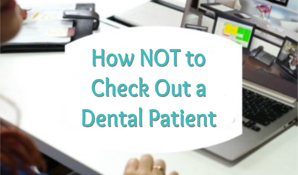 how-not-to-check-out-a-dental-patient