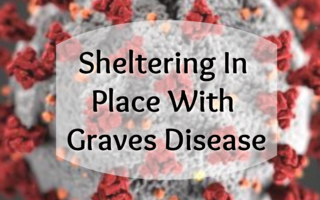 Sheltering In Place With Graves Disease